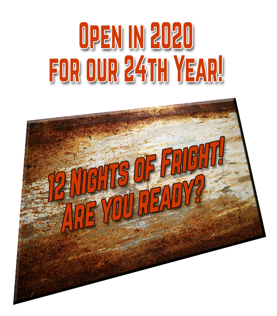 Open in 2020 for our 24th Year! 12 Nights of Fright! Are you ready?